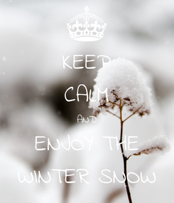 Poster: KEEP CALM AND ENJOY THE WINTER SNOW