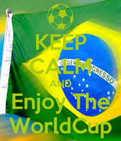 Poster: KEEP CALM AND Enjoy The WorldCup