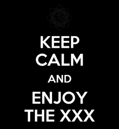 Poster: KEEP CALM AND ENJOY THE XXX