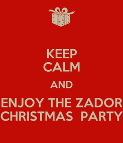 Poster: KEEP CALM AND ENJOY THE ZADOR CHRISTMAS  PARTY