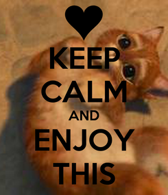Poster: KEEP CALM AND ENJOY THIS