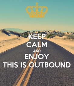 Poster: KEEP CALM AND ENJOY THIS IS OUTBOUND