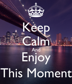 Poster: Keep Calm And Enjoy This Moment
