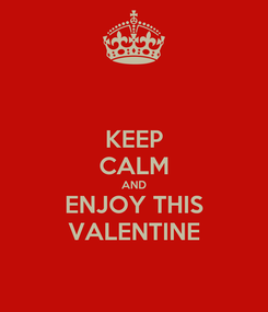 Poster: KEEP CALM AND ENJOY THIS VALENTINE