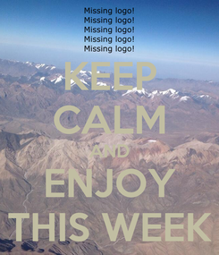 Poster: KEEP CALM AND ENJOY THIS WEEK