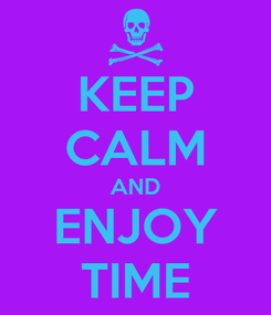Poster: KEEP CALM AND ENJOY TIME