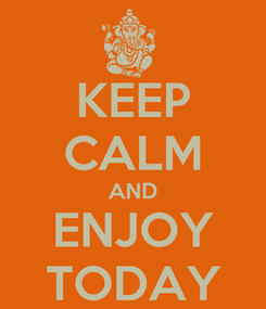 Poster: KEEP CALM AND ENJOY TODAY