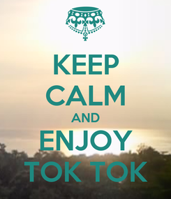 Poster: KEEP CALM AND ENJOY TOK TOK