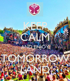 Poster: KEEP CALM AND ENJOY TOMORROW LAND