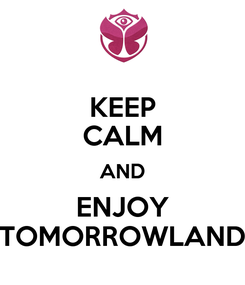 Poster: KEEP CALM AND ENJOY TOMORROWLAND