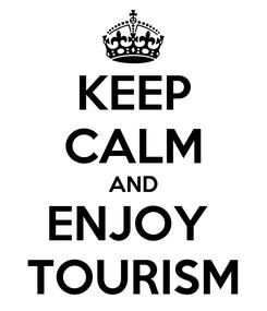Poster: KEEP CALM AND ENJOY  TOURISM