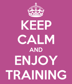 Poster: KEEP CALM AND ENJOY TRAINING