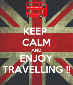 Poster: KEEP  CALM AND ENJOY TRAVELLING !!