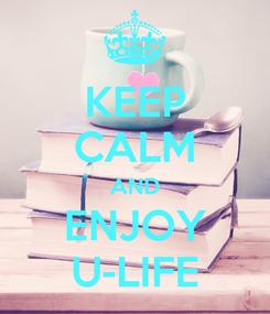 Poster: KEEP CALM AND ENJOY U-LIFE