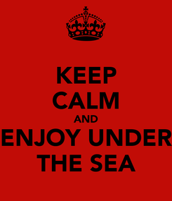 Poster: KEEP CALM AND ENJOY UNDER THE SEA