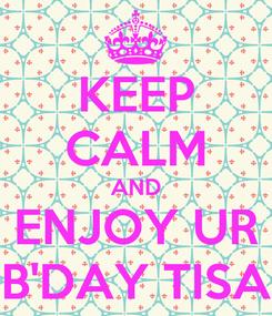 Poster: KEEP CALM AND ENJOY UR B'DAY TISA