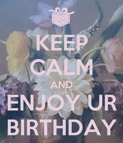 Poster: KEEP CALM AND ENJOY UR  BIRTHDAY