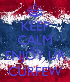 Poster: KEEP CALM AND ENJOY UR CURFEW