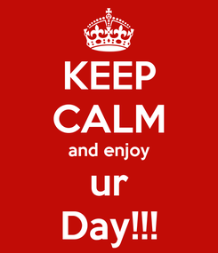 Poster: KEEP CALM and enjoy ur Day!!!