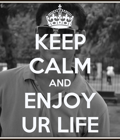 Poster: KEEP CALM AND ENJOY UR LIFE