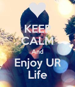 Poster: KEEP CALM And Enjoy UR Life
