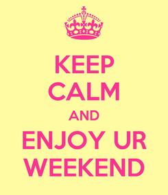 Poster: KEEP CALM AND ENJOY UR WEEKEND