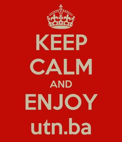 Poster: KEEP CALM AND ENJOY utn.ba