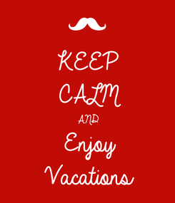 Poster: KEEP CALM AND Enjoy  Vacations