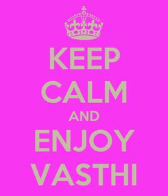Poster: KEEP CALM AND ENJOY VASTHI