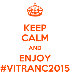 Poster: KEEP CALM AND ENJOY #VITRANC2015