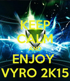 Poster: KEEP CALM AND ENJOY  VYRO 2K15