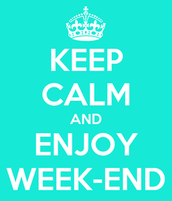 Poster: KEEP CALM AND ENJOY WEEK-END