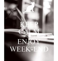 Poster: KEEP CALM AND ENJOY WEEK-END