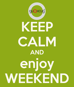 Poster: KEEP CALM AND enjoy WEEKEND
