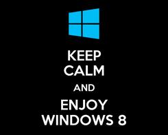 Poster: KEEP CALM AND ENJOY WINDOWS 8