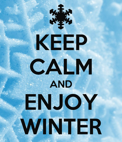 Poster: KEEP CALM AND ENJOY WINTER