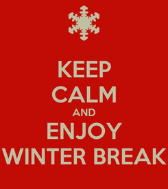 Poster: KEEP CALM AND ENJOY WINTER BREAK