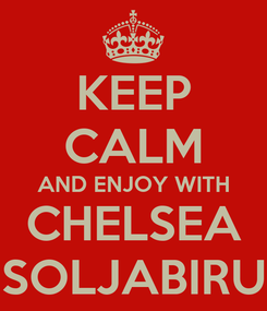 Poster: KEEP CALM AND ENJOY WITH CHELSEA SOLJABIRU