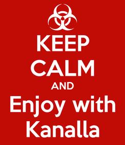 Poster: KEEP CALM AND Enjoy with Kanalla