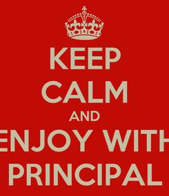 Poster: KEEP CALM AND ENJOY WITH PRINCIPAL