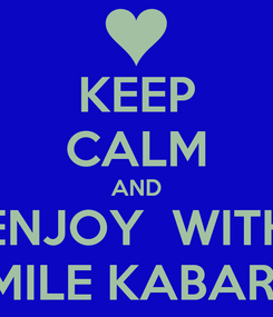 Poster: KEEP CALM AND ENJOY  WITH  SMILE KABARET