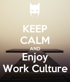 Poster: KEEP CALM AND Enjoy Work Culture