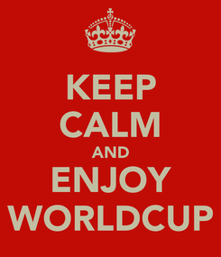 Poster: KEEP CALM AND ENJOY WORLDCUP