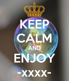 Poster: KEEP CALM AND ENJOY -xxxx-