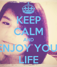 Poster: KEEP CALM AND ENJOY YOU  LIFE
