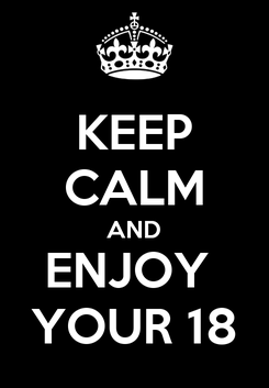 Poster: KEEP CALM AND ENJOY  YOUR 18