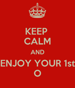 Poster: KEEP  CALM AND ENJOY YOUR 1st O