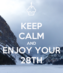Poster: KEEP CALM AND ENJOY YOUR 28TH