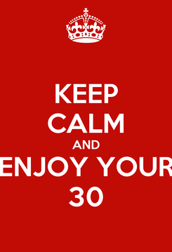 Poster: KEEP CALM AND ENJOY YOUR 30