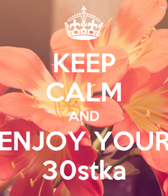 Poster: KEEP CALM AND ENJOY YOUR 30stka